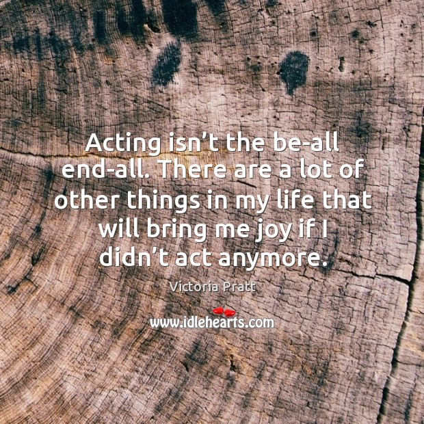 Image, Acting isn't the be-all end-all. There are a lot of other things in my life that