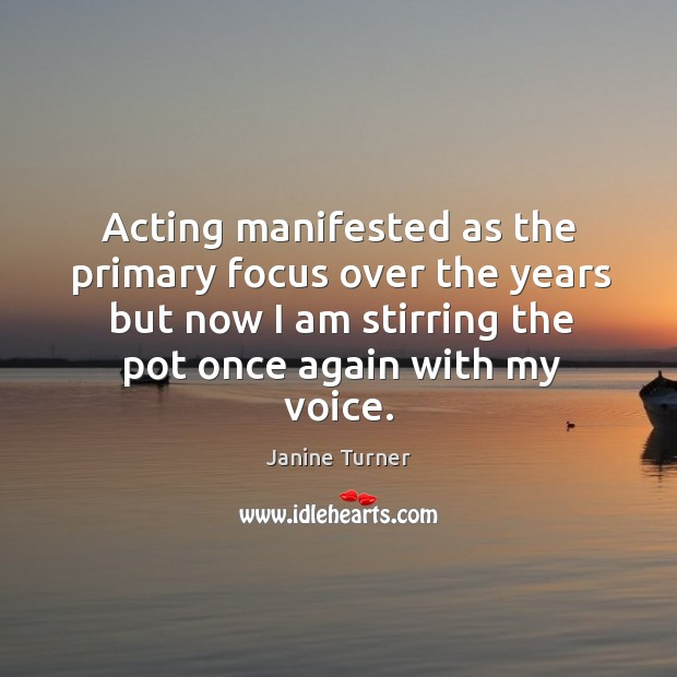 Acting manifested as the primary focus over the years but now I am stirring the pot once again with my voice. Image
