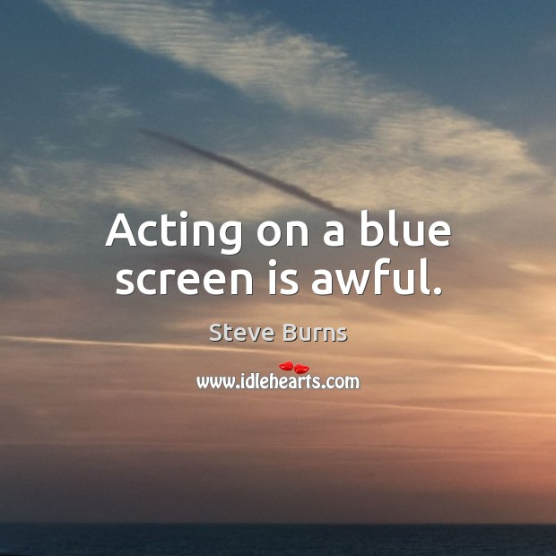 Acting on a blue screen is awful. Image