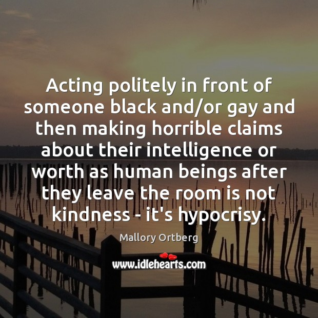 Acting politely in front of someone black and/or gay and then Mallory Ortberg Picture Quote