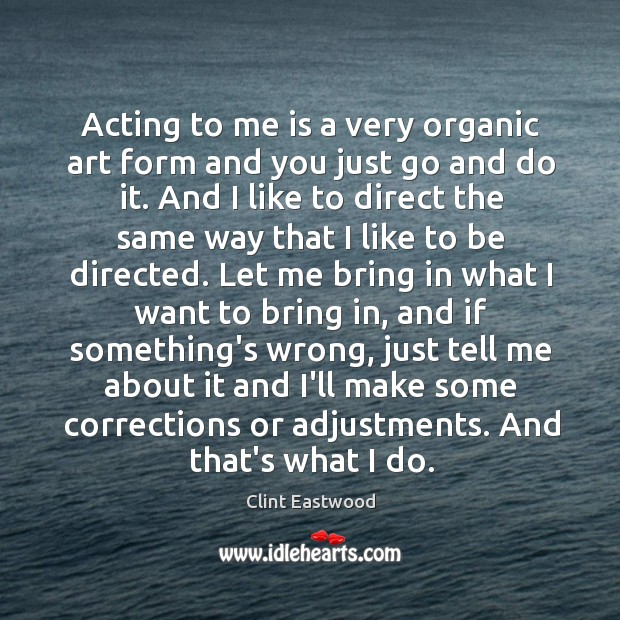 Acting to me is a very organic art form and you just Image