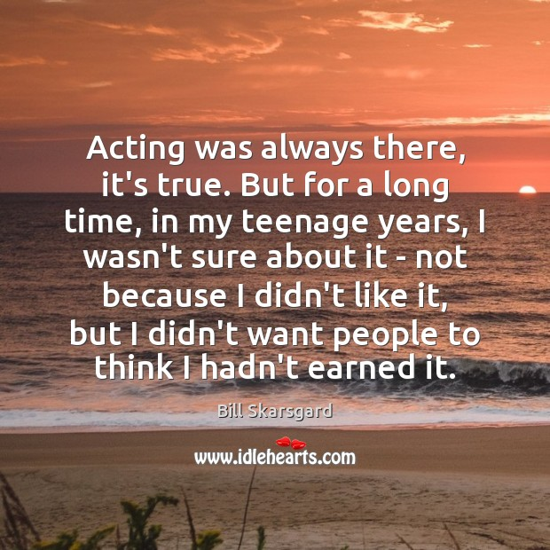 Acting was always there, it's true. But for a long time, in Image