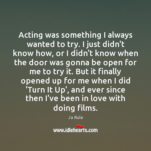 Acting was something I always wanted to try. I just didn't know Ja Rule Picture Quote