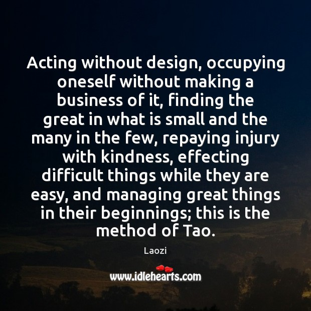 Image, Acting without design, occupying oneself without making a business of it, finding
