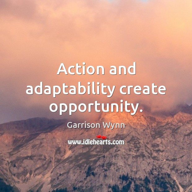 Image, Action and adaptability create opportunity.