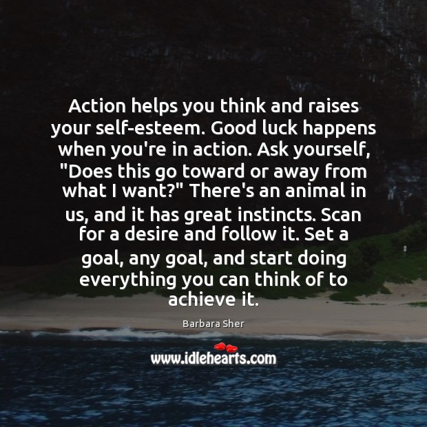 Image, Action helps you think and raises your self-esteem. Good luck happens when