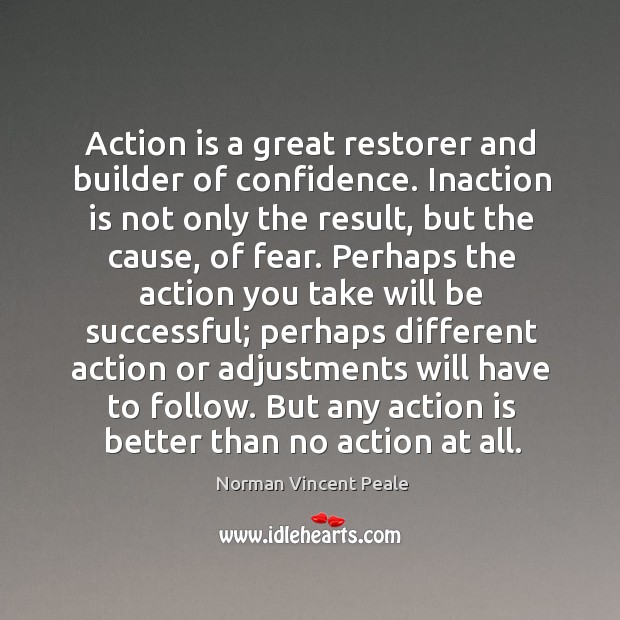 Action is a great restorer and builder of confidence. Image