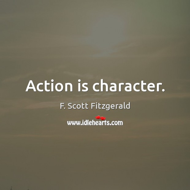 Action is character. Image