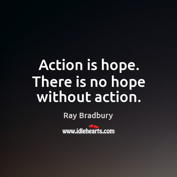 Image, Action is hope. There is no hope without action.