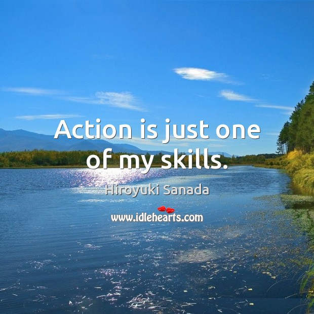 Action is just one of my skills. Image