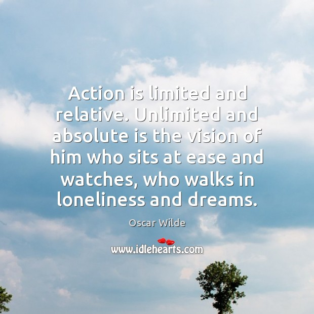 Image, Action is limited and relative. Unlimited and absolute is the vision of