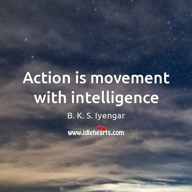 Action is movement with intelligence Image