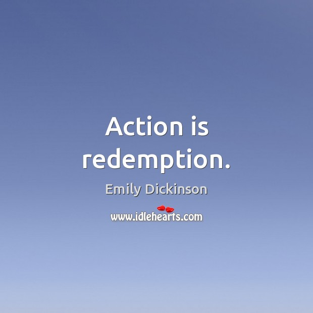 Action is redemption. Image