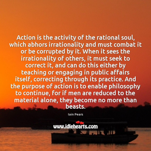 Action is the activity of the rational soul, which abhors irrationality and Action Quotes Image