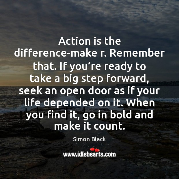 Action is the difference-make r. Remember that. If you're ready to Image