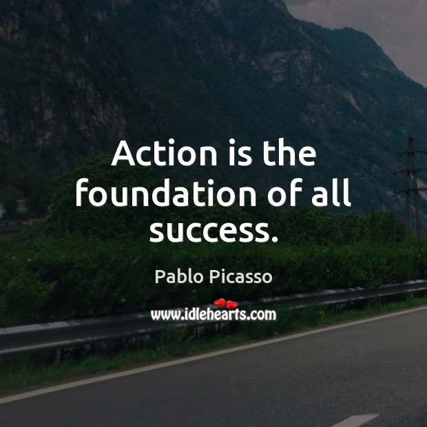 Action is the foundation of all success. Image
