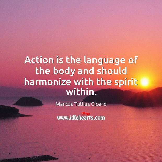 Action is the language of the body and should harmonize with the spirit within. Image