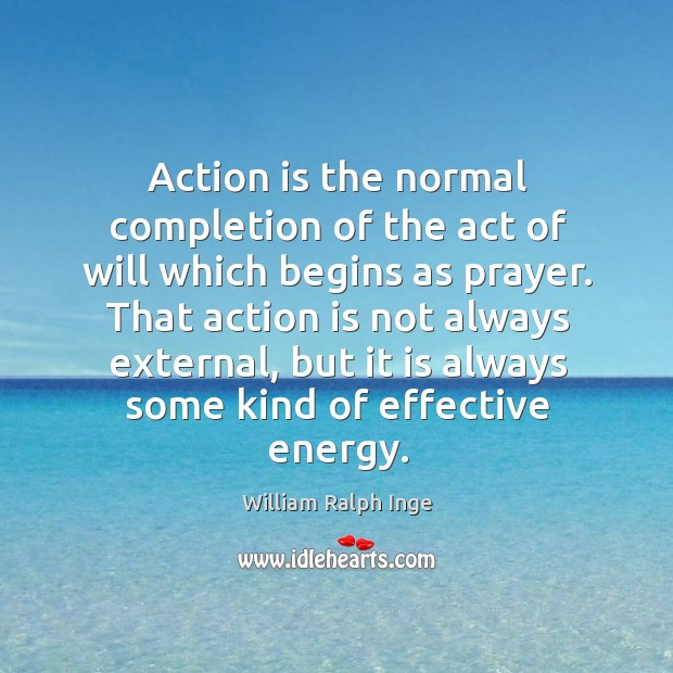 Action is the normal completion of the act of will which begins as prayer. Image