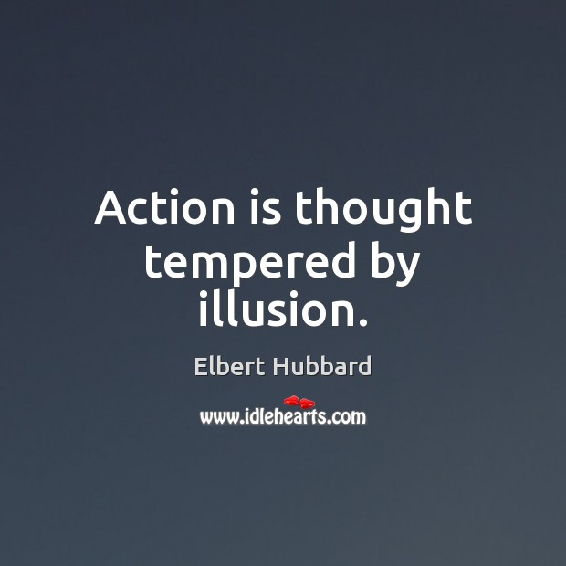 Action is thought tempered by illusion. Image