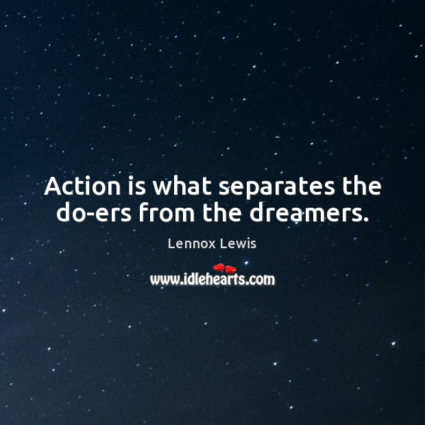 Action is what separates the do-ers from the dreamers. Lennox Lewis Picture Quote