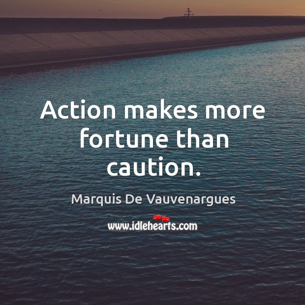 Action makes more fortune than caution. Image
