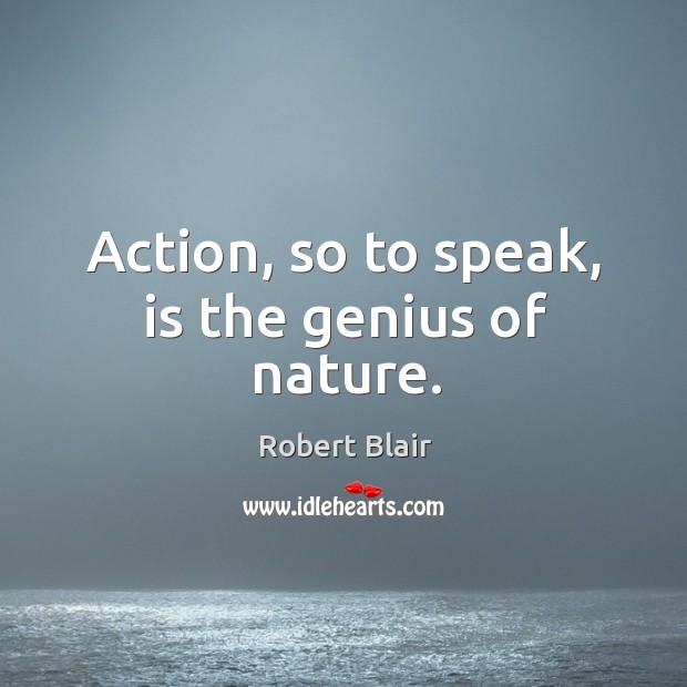 Action, so to speak, is the genius of nature. Image