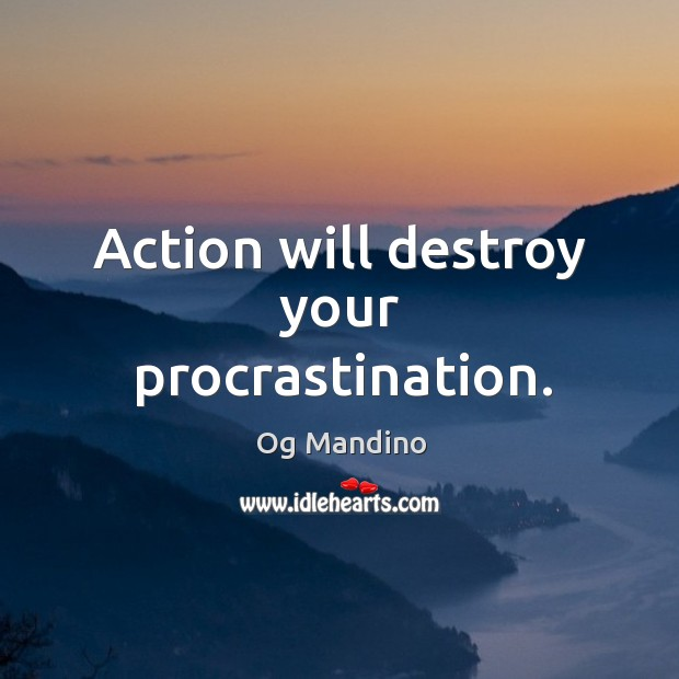 Action will destroy your procrastination. Image