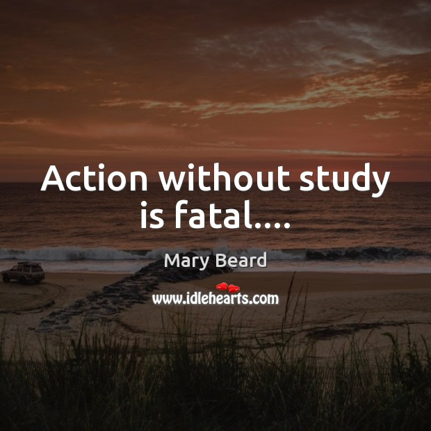 Action without study is fatal…. Image