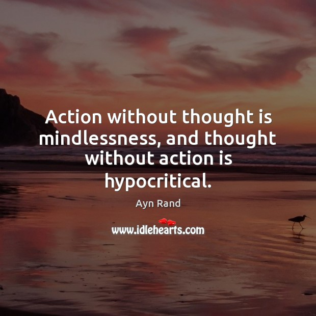 Action without thought is mindlessness, and thought without action is hypocritical. Image
