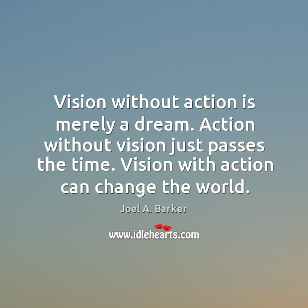 Action without vision just passes the time. Vision with action can change the world. Image