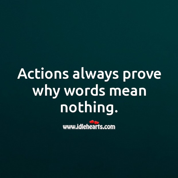 Actions always prove why words mean nothing. Action Quotes Image