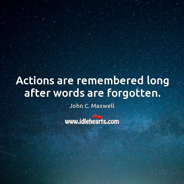 Image, Actions are remembered long after words are forgotten.