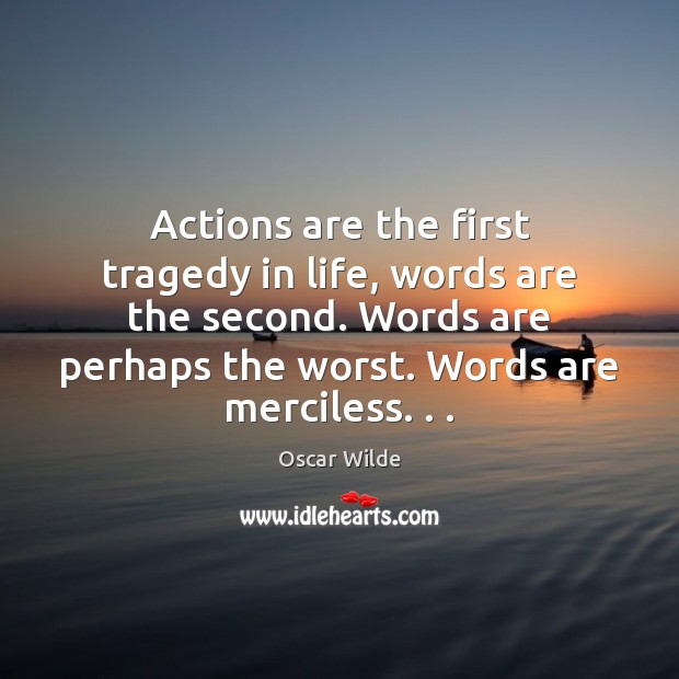 Image, Actions are the first tragedy in life, words are the second. Words