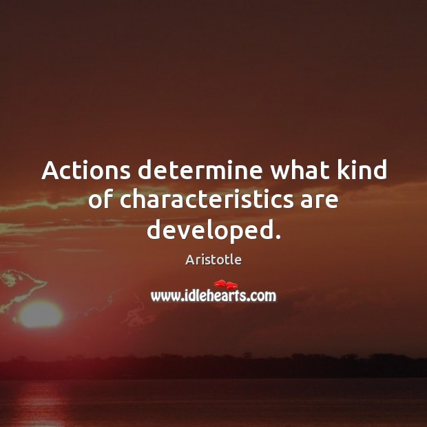 Image, Actions determine what kind of characteristics are developed.
