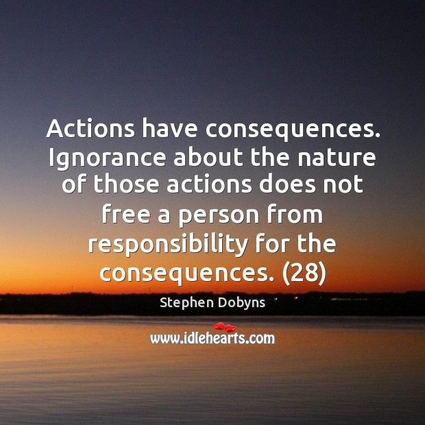 Image, Actions have consequences. Ignorance about the nature of those actions does not