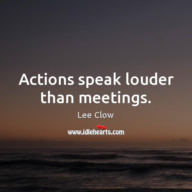 Image, Actions speak louder than meetings.