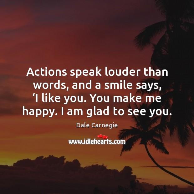 Image, Actions speak louder than words, and a smile says, 'I like you.