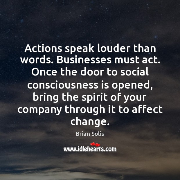 Actions speak louder than words. Businesses must act. Once the door to Image
