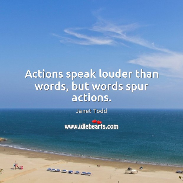 Image, Actions speak louder than words, but words spur actions.
