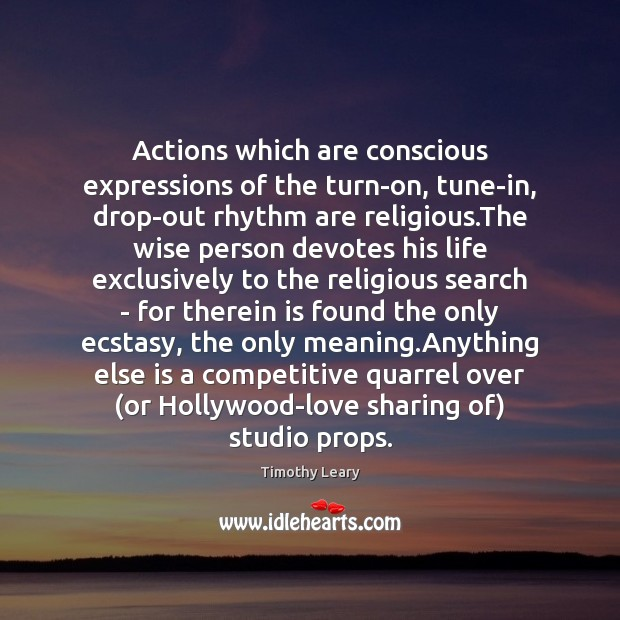 Actions which are conscious expressions of the turn-on, tune-in, drop-out rhythm are Image