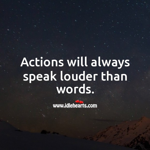 Image, Actions will always speak louder than words.