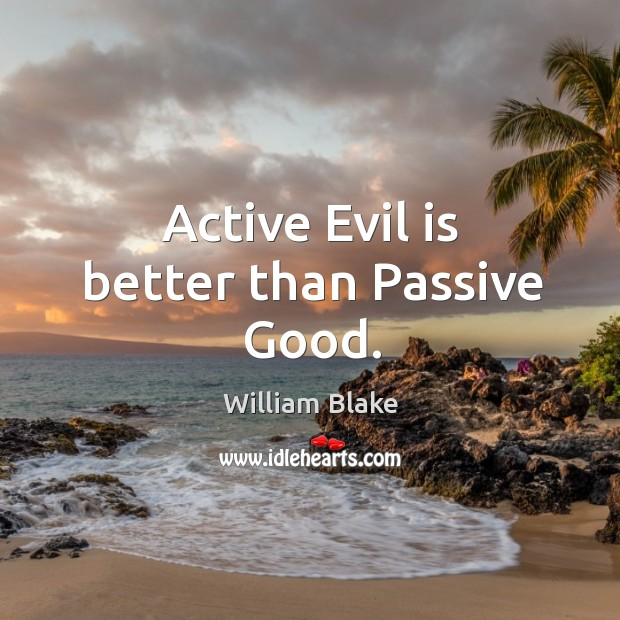 Active evil is better than passive good. Image