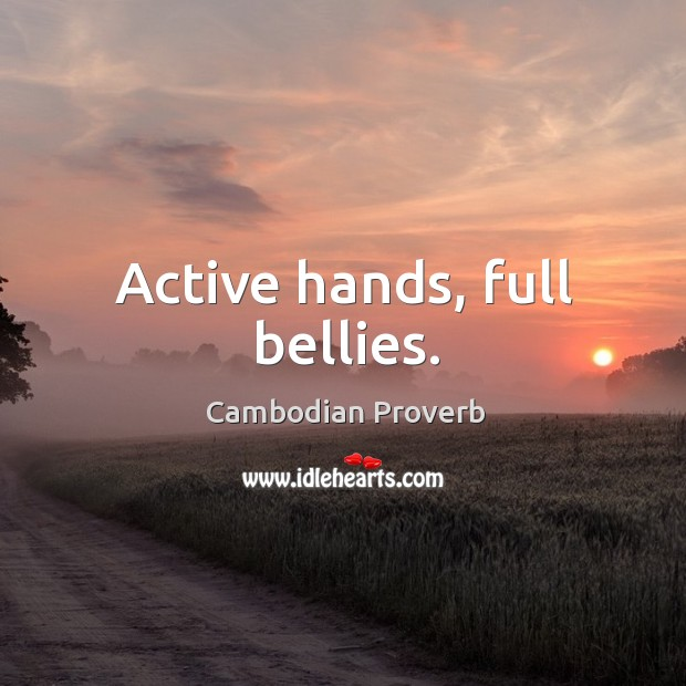 Active hands, full bellies. Cambodian Proverbs Image