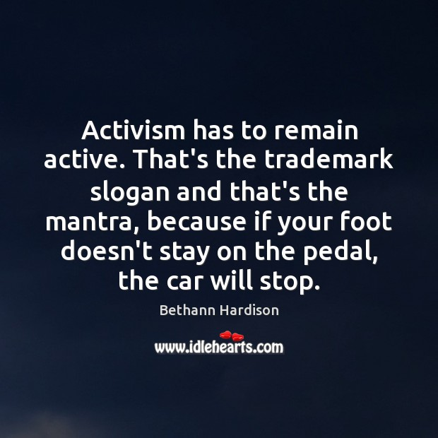 Activism has to remain active. That's the trademark slogan and that's the Image