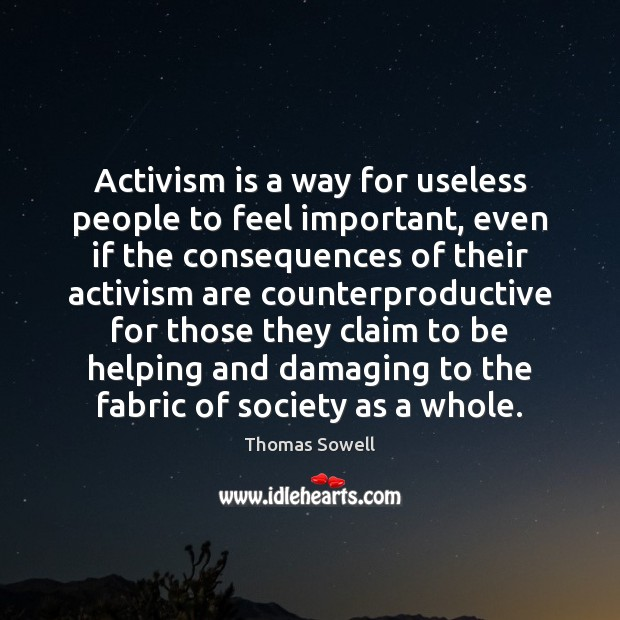 Image, Activism is a way for useless people to feel important, even if