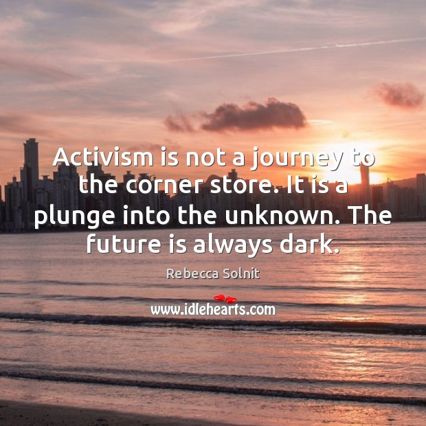 Activism is not a journey to the corner store. It is a Rebecca Solnit Picture Quote