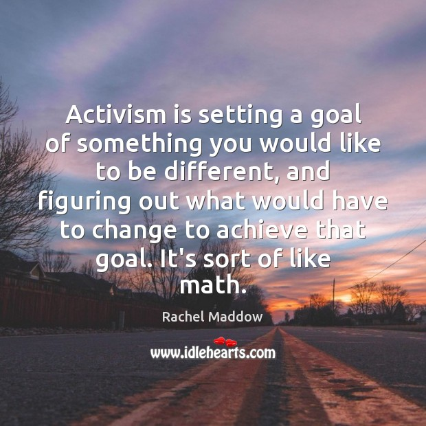 Activism is setting a goal of something you would like to be Rachel Maddow Picture Quote