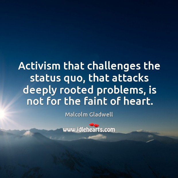Image, Activism that challenges the status quo, that attacks deeply rooted problems, is