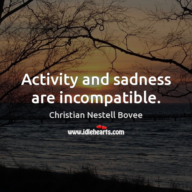 Activity and sadness are incompatible. Image