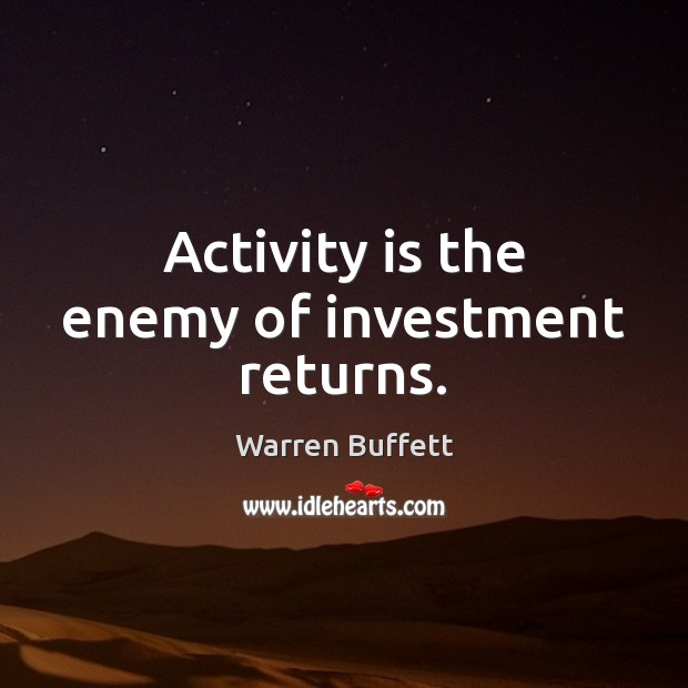 Image, Activity is the enemy of investment returns.